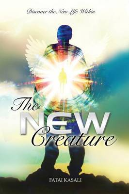 The New Creature: Discover the New Life Within