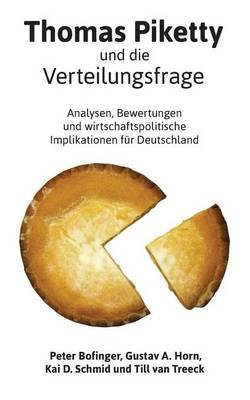 Thomas Piketty und die Verteilungsfrage: Analysen, Bewertungen und Wirtschaftspolitische Implikationen fur Deutschland