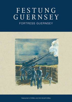 Festung Guernsey: Deployment of Artillery and Anti-Aircraft Artillery: 2.3 & 2.4
