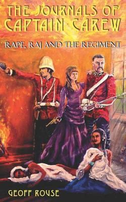 The Journals of Captain Carew: Rape, Raj and the Regiment