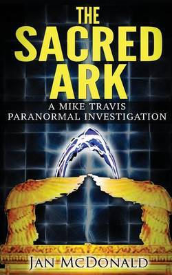 The Sacred Ark: A Mike Travis Paranormal Investigation
