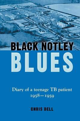 Black Notley Blues: Diary of a Teenage TB Patient, 1958-1959