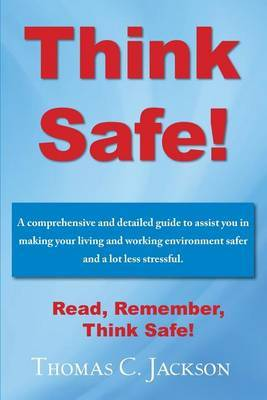 Think Safe!: A Comprehensive Guide to a Safer Living Environment