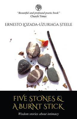 Five Stones & a Burnt Stick: Wisdom Stories About Intimacy