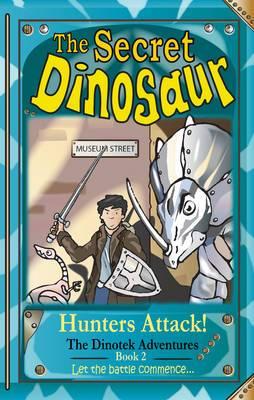 The Secret Dinosaur: Hunters Attack: Book 2