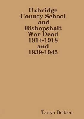 Uxbridge County School and Bishopshalt War Dead 1914-1918 and 1939-1945