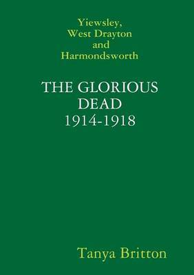 Yiewsley, West Drayton and Harmondsworth: The Glorious Dead 1914-1921