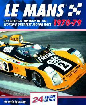 Le Mans: The Official History of the World's Greatest Motor Race, 1970-79