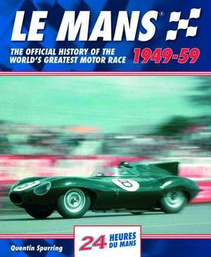 Le Mans: The Official History of the World's Greatest Motor Race, 1949-59