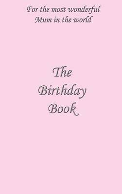 The Birthday Book: For the Most Wonderful Mum in the World