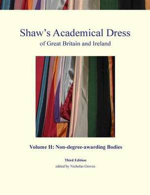 Shaw's Academical Dress of Great Britain and Ireland: Volume 2: Non-Degree-Awarding Bodies