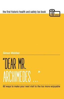 Dear Mr Archimedes...: The First Historic Health and Safety Loo Book