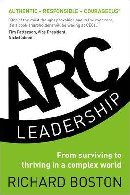 ARC Leadership: From Surviving to Thriving in a Complex World