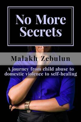 No More Secrets: A Journey from Child Abuse to Domestic Violence to Self Healing