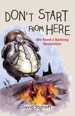 Don't Start from Here: We Need a Banking Revolution