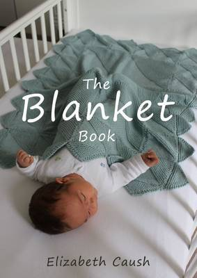 The Blanket Book: A Book of Knitting Patterns and Therapy Bringing You Comfort for a Peaceful Life.