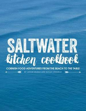 Saltwater Kitchen Cookbook: Cornish Food Adventures from the Beach to the Table