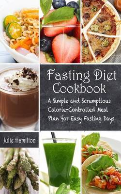 Fasting Diet Cookbook: A Simple and Scrumptious Calorie-Controlled Meal Plan for Easy Fasting Days