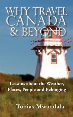Why Travel Canada and Beyond: Lessons about the Weather, Places, People and Belonging