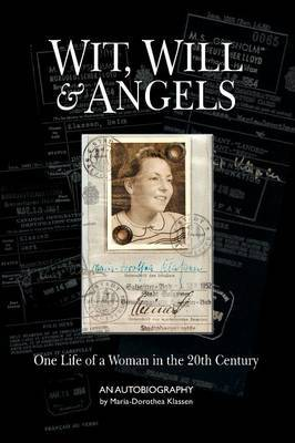 Wit, Will & Angels  : One Life of a Woman in the 20th Century