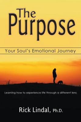 The Purpose: Your Soul's Emotional Journey: Learning How to Experience Life Through a Different Lens