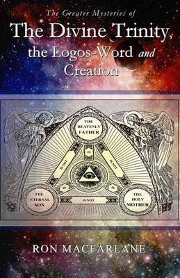 The Greater Mysteries of the Divine Trinity, the Logos-Word and Creation