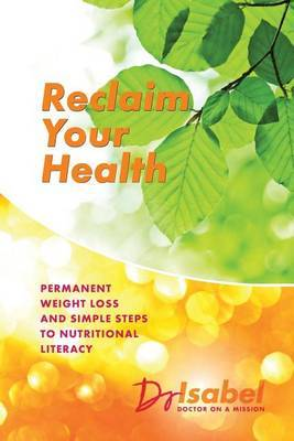 Reclaim Your Health: Permanent Weight Loss and Simple Steps to Nutritional Literacy