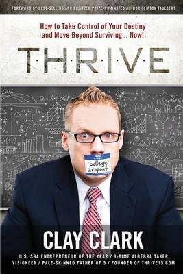 Thrive: How to Take Control of Your Destiny and Move Beyond Surviving... Now!