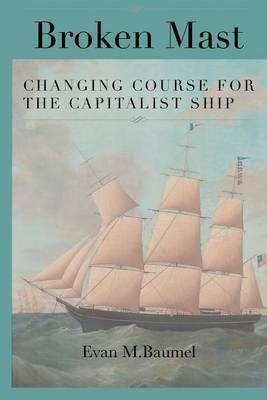 Broken Mast: Changing Course for the Capitalist Ship