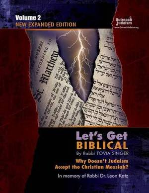 Let's Get Biblical!: Why Doesn't Judaism Accept the Christian Messiah? Volume 2