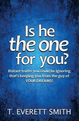 Is He the One for You?: Blatant Truths You Could Be Ignoring That's Keeping You from the Guy of Your Dreams!