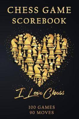 Chess Games Scorebook: 100 Games 90 Moves: Scorebook Sheets Pad for Record Your Moves During a Chess Games