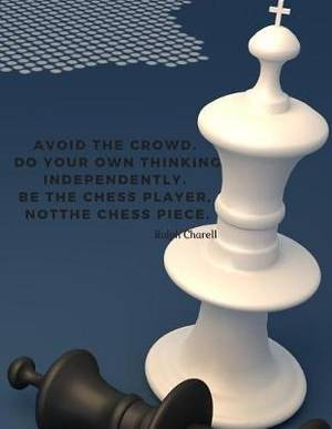 Avoid the crowd. Do your own thinking independently. Be the chess player, not the chess piece.: Journal Motivational Notebook with Quote by Ralph Charell, for School Student Office College; 110 Lined Pages