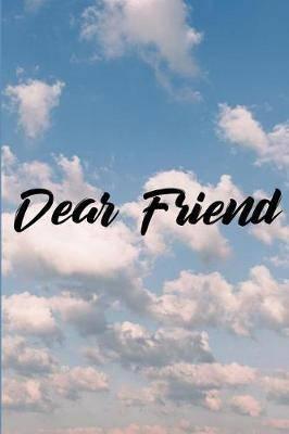 Dear Friend: Grief Journal - Grieving The Loss Of Friend