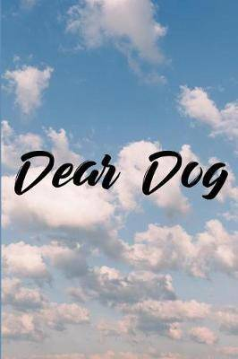 Dear Dog: Grief Journal - Grieving The Loss Of Dog