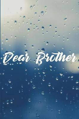 Dear Brother: Grief Journal - Grieving The Loss Of Brother