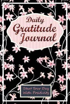 Daily Gratitude Journal: Start Your Day With Positivity: Portable 3 Minute Daily Gratitude Journal (6 x 9 Inches), Glossy Cover (Floral -Black)