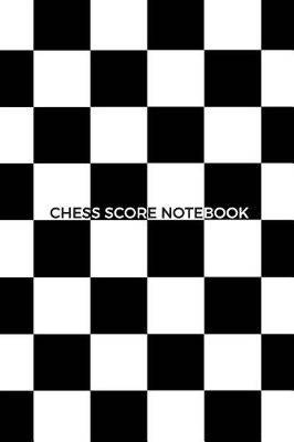 Chess Score Notebook: Chess Notation Book 90 Moves per Game & Diagram Space to Write Chess Openings, Location, Tournament, Date, Rankings Perfect Gift for Chess Lovers