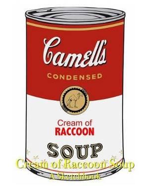 Cream of Raccoon Soup - A Sketchbook