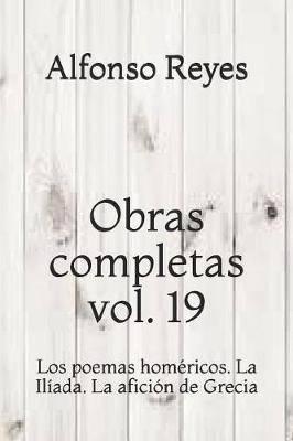 Obras completas vol. 19: Los poemas homericos. La Iliada. La aficion de Grecia