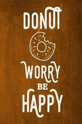 Chalkboard Journal - Donut Worry Be Happy (Orange): 100 page 6 x 9 Ruled Notebook: Inspirational Journal, Blank Notebook, Blank Journal, Lined Notebook, Blank Diary
