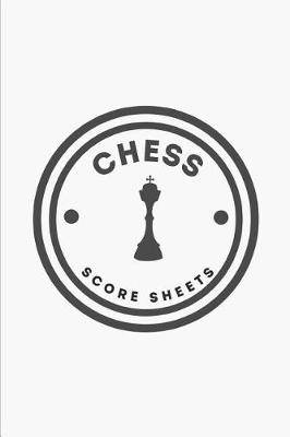 Chess Score Sheets: Log Book Record For Chess Score Games Notebook Journal
