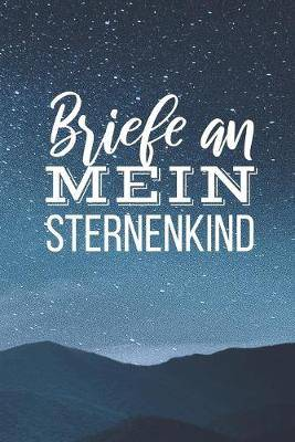 Briefe an mein Sternenkind: Liniertes Tagebuch zur Erinnerung an mein geliebtes Sternenkind - DIN A5, 120 Seiten