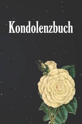 Kondolenzbuch: 120 Seiten Zum Festhalten F r Liebevolle Worte, Gedanken Und Erinnerungen - Zum Auslegen Auf Einer Trauerfeier F r Trauerg ste