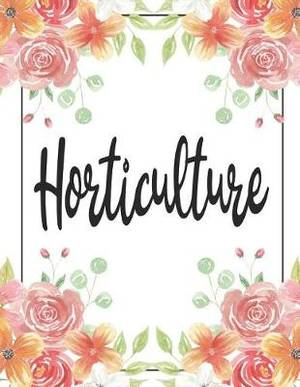 Horticulture: 100 Pages College Ruled 8.5 X 11 Notebook - 1 Subject - Flower Chic - For Students, Teachers, Ta's, Note Taking, High School, College