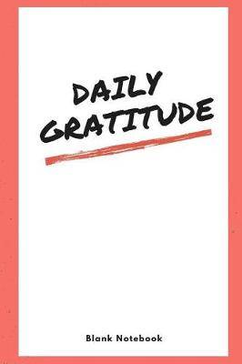Daily Gratitude: Gratitude Notebook, Daily Gratitude Keeper, Organizer to Write in Your Gratitudes, Storage for Your Thanksgiving. Collect the Powerful Messages You Love. Empty Fill in Notebook Template 6x9 120 Pages (Blank Book)