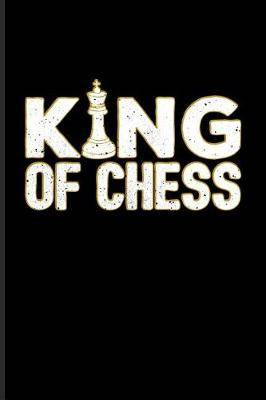 King Of Chess: Funny Chess Jokes Journal For Player, Nerds, Strategy, Tactics, Math, Intelligence, Checkmate & Board Game Fans - 6x9 - 100 Blank Lined Pages