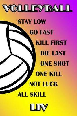 Volleyball Stay Low Go Fast Kill First Die Last One Shot One Kill Not Luck All Skill Liv: College Ruled Composition Book Purple and Yellow School Colors