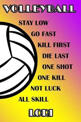 Volleyball Stay Low Go Fast Kill First Die Last One Shot One Kill Not Luck All Skill Lori: College Ruled Composition Book Purple and Yellow School Colors