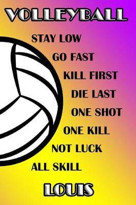 Volleyball Stay Low Go Fast Kill First Die Last One Shot One Kill Not Luck All Skill Louis: College Ruled Composition Book Purple and Yellow School Colors